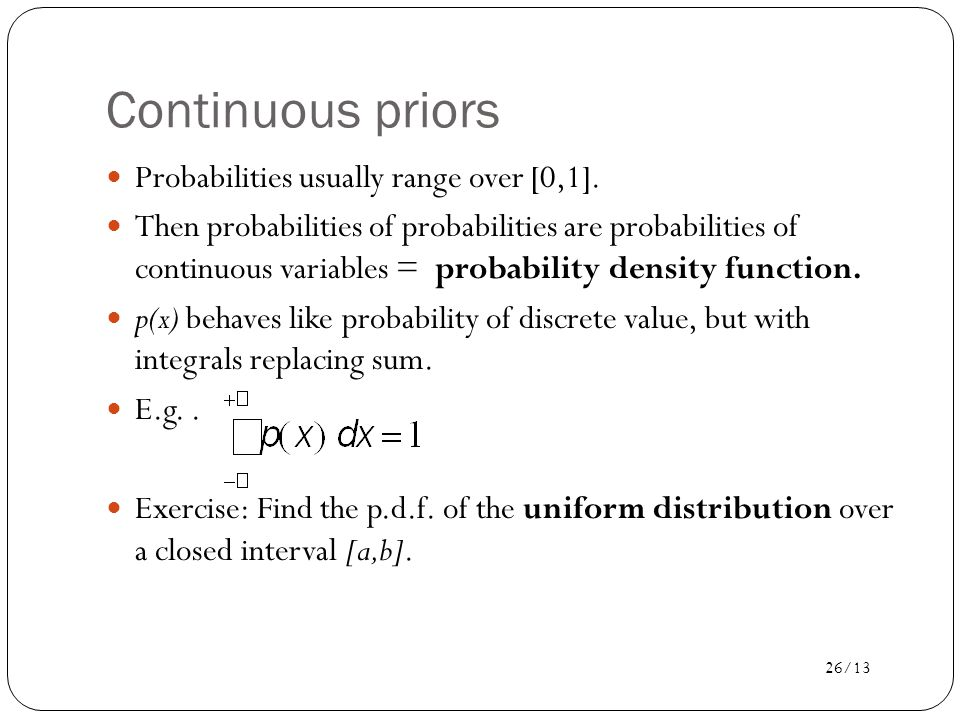 Continuous priors Probabilities usually range over [0,1].